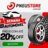 Pneustore - Semana do Automóvel - pneus com até 20% off