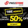 Pneustore -Tire-Monday - produtos com cupom de descontos grátis de até 50%