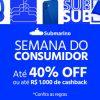 Semana do Consumidor - até 40% de desconto ou até R$ 1000 de cashback no Submarino