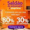 Saldão de Aniversário - até 80% de desconto + até 30% de cashback no Shoptime