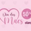 Dia das Mães até 50% de desconto na Elare