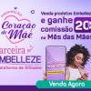 Promoção Coração de Mãe - venda no Mês das Mães e ganhe 20% de comissão na Embelleze
