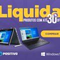 Liquida - produtos com até 30% de desconto + Frete Grátis Brasil no Positivo