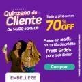 Quinzena do Cliente todo o site com até 70% de desconto na Embelleze
