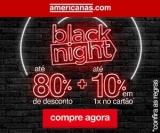 Black Night: até 80% de desconto + 10% para pagamento no cartão na Americanas