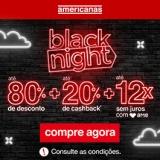 Black Night: todo o site com até 80% de desconto + até 20% de cashback + até 12X sem juros nas Americanas