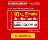 Produtos Internacionais com 10% de desconto extra nas Americanas