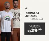Promo da Amizade: Ofertas a partir de R$ 29,90 na Chico Rei