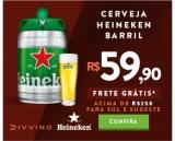 Barril de Heineken por R$ 59,90 e Frete Grátis Sul e Sudeste acima de R$ 250,00 no Divvino
