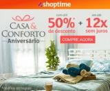 Aniversário Casa & Conforto: até 50% de desconto + até 12X sem juros no Shoptime