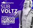 SubVoltz: produtos com até R$ 1.100,00 de cashback + 40% de desconto no Submarino