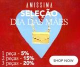 Seleção do Dia das Mães: Desconto Progressivo de 20% na compra de três ou mais peças na Amissima