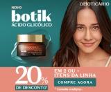 Lançamento Botik Ácido Glicólico: ganhe 20% de desconto, comprando dois ou mais itens da linha do OBoticário