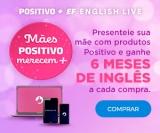 Mães Positivo merecem +: presenteie sua mãe e ganhe 6 meses de inglês  no Positivo