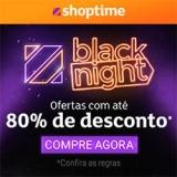 Black Night: até 80% de desconto e até 12X sem juros no Shoptime