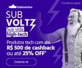 SubVoltz: produtos tech com até R$ 500,00 de cashback ou até 25% de desconto no Submarino
