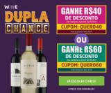 Dupla Chance: R$ 40,00 de desconto acima de R$ 350,00 ou R$ 60,00 acima de R$ 450,00 no Wine