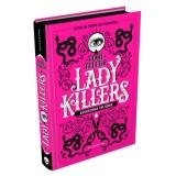 Só Hoje: Livro Lady Killers – Assassinas em Série por R$ 31,90 + 13% de Cashback no Submarino